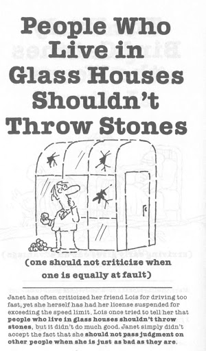 those who live in glass houses shouldnt throw stones essay Those who live in glass houses should not throw stones share this on those who live in glass houses should not throw stones by bangkok pundit | 23rd december 2009 | @bangkokpundit.